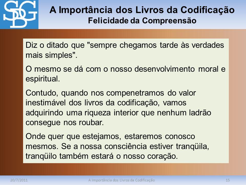 A Importância dos Livros da Codificação Felicidade da Compreensão 20/7/2011A Importância dos Livros da Codificação15 Diz o ditado que