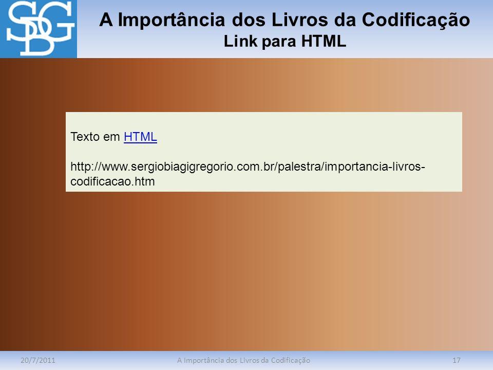 A Importância dos Livros da Codificação Link para HTML 20/7/2011A Importância dos Livros da Codificação17 Texto em HTMLHTML http://www.sergiobiagigreg
