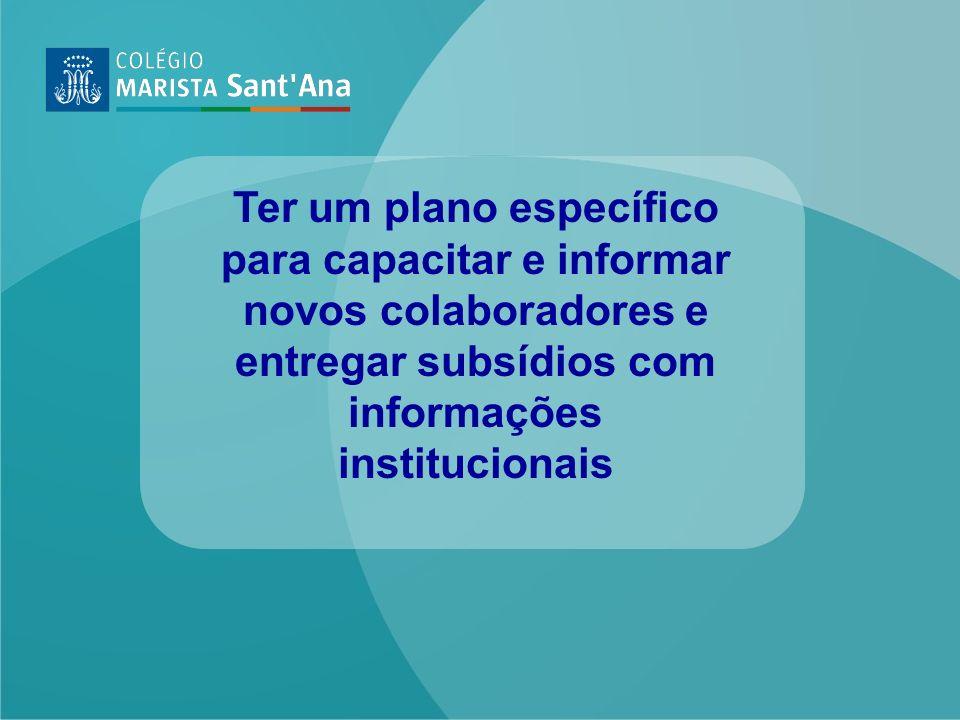 Ter um plano específico para capacitar e informar novos colaboradores e entregar subsídios com informações institucionais