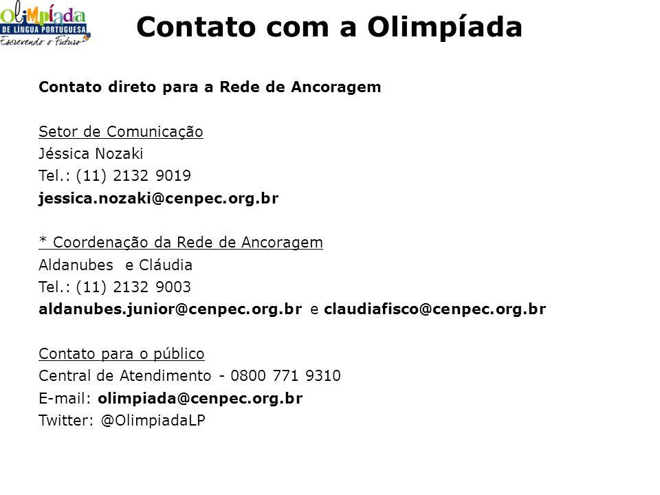 Contato com a Olimpíada Contato direto para a Rede de Ancoragem Setor de Comunicação Jéssica Nozaki Tel.: (11) 2132 9019 jessica.nozaki@cenpec.org.br