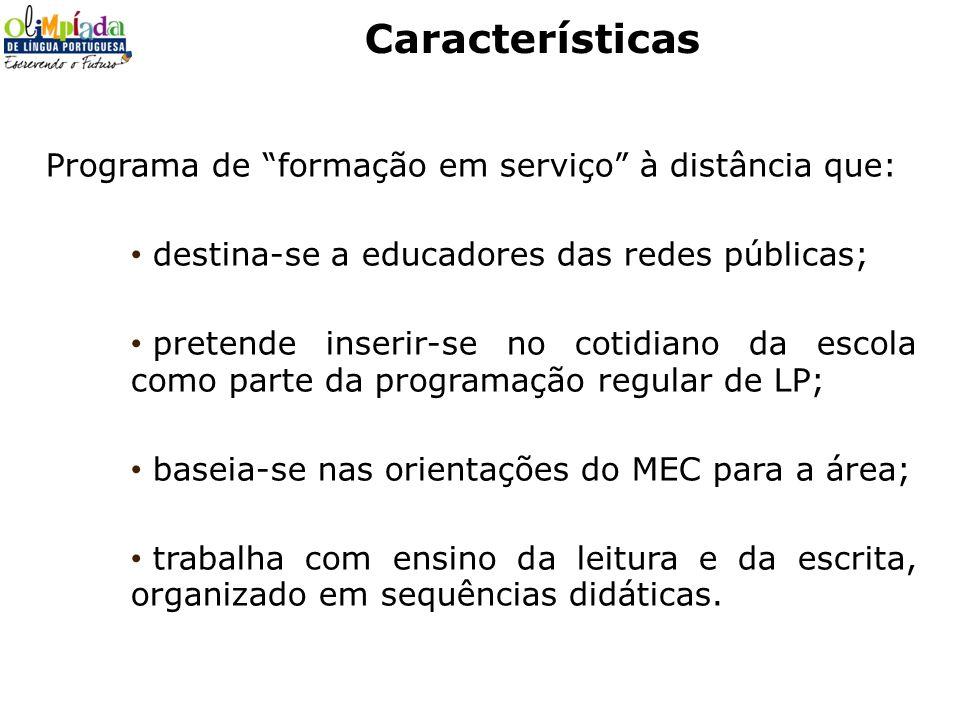 Características Programa de formação em serviço à distância que: destina-se a educadores das redes públicas; pretende inserir-se no cotidiano da escol