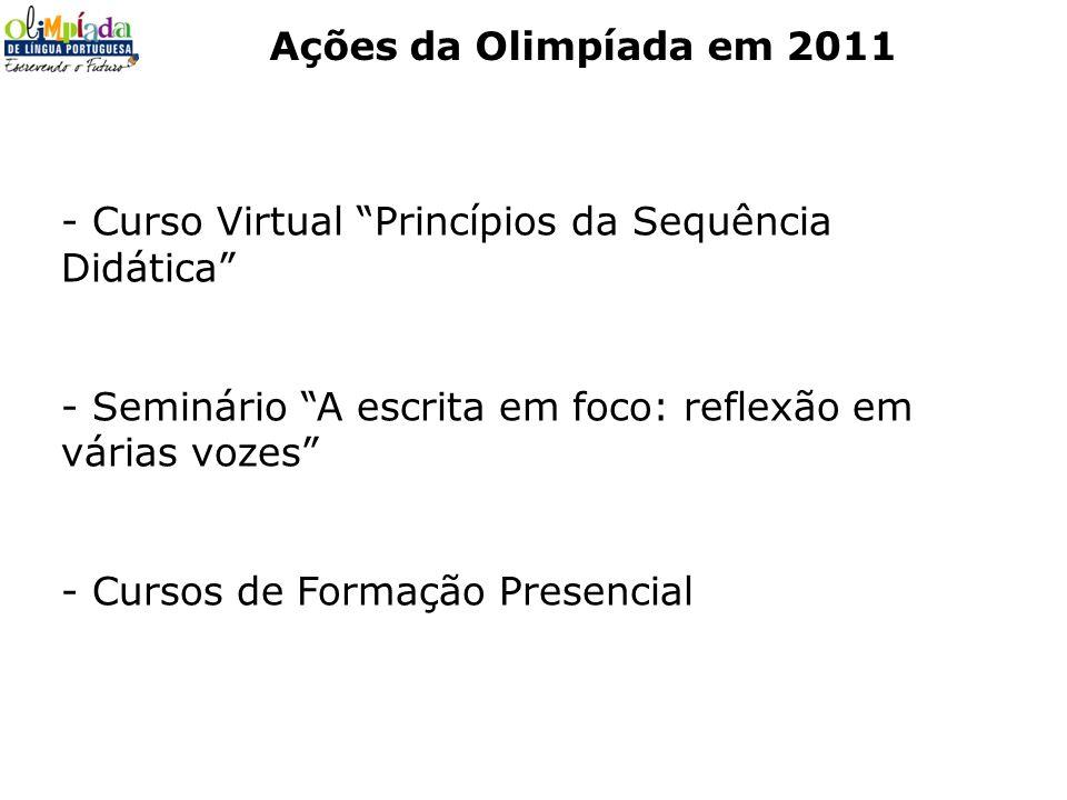 Ações da Olimpíada em 2011 - Curso Virtual Princípios da Sequência Didática - Seminário A escrita em foco: reflexão em várias vozes - Cursos de Formaç