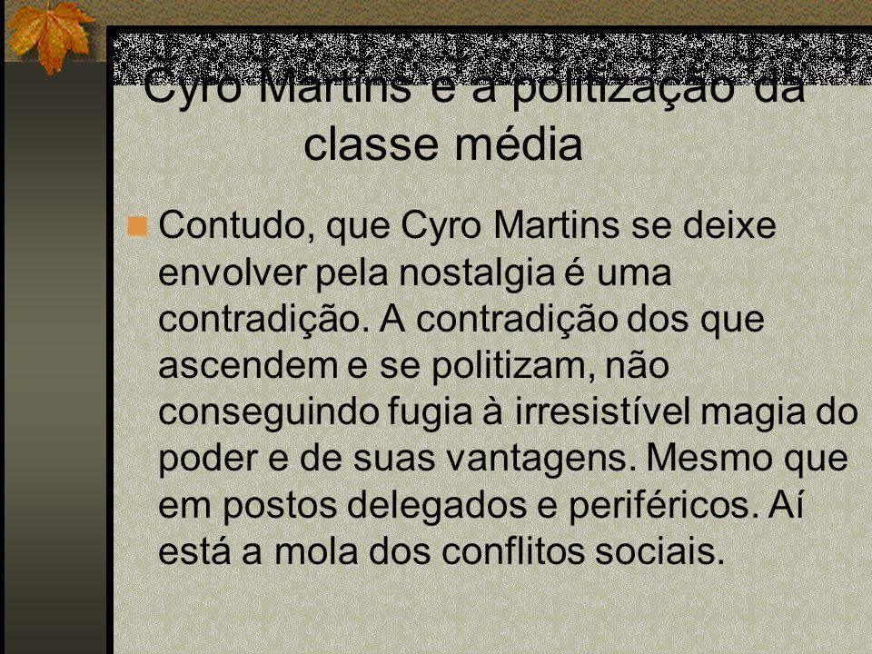 Cyro Martins e a politização da classe média Contudo, que Cyro Martins se deixe envolver pela nostalgia é uma contradição. A contradição dos que ascen
