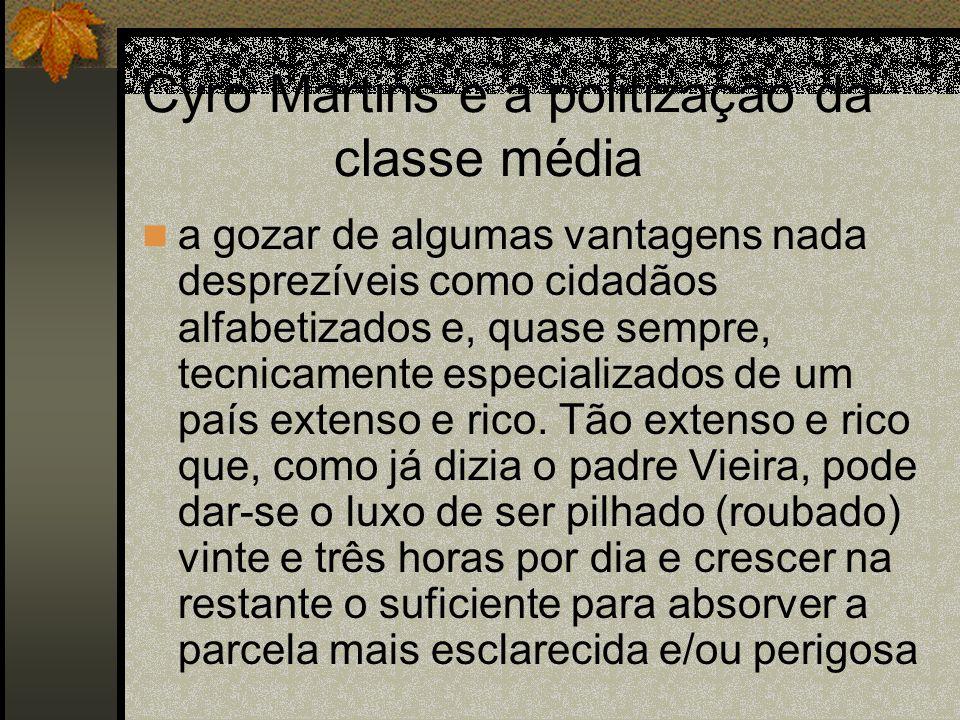 Cyro Martins e a politização da classe média a gozar de algumas vantagens nada desprezíveis como cidadãos alfabetizados e, quase sempre, tecnicamente