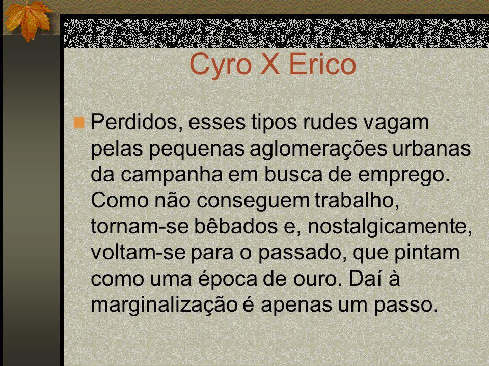 Cyro X Erico Perdidos, esses tipos rudes vagam pelas pequenas aglomerações urbanas da campanha em busca de emprego. Como não conseguem trabalho, torna