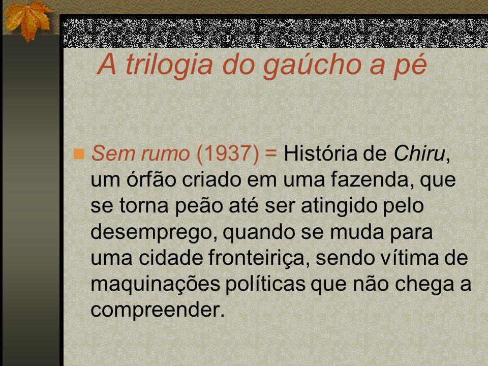 A trilogia do gaúcho a pé Sem rumo (1937) = História de Chiru, um órfão criado em uma fazenda, que se torna peão até ser atingido pelo desemprego, qua