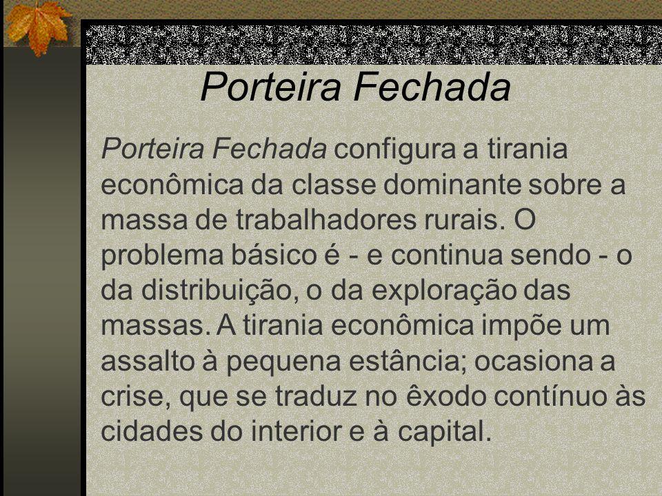 Porteira Fechada Porteira Fechada configura a tirania econômica da classe dominante sobre a massa de trabalhadores rurais. O problema básico é - e con
