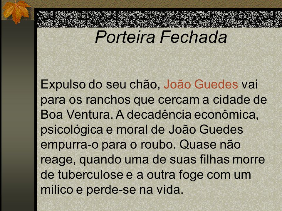 Porteira Fechada Expulso do seu chão, João Guedes vai para os ranchos que cercam a cidade de Boa Ventura. A decadência econômica, psicológica e moral
