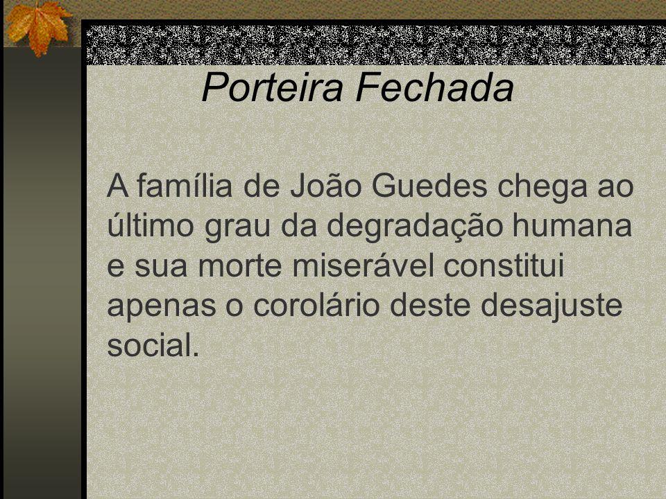 Porteira Fechada A família de João Guedes chega ao último grau da degradação humana e sua morte miserável constitui apenas o corolário deste desajuste