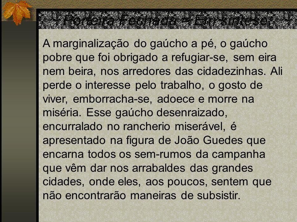 Porteira Fechada = Em síntese: A marginalização do gaúcho a pé, o gaúcho pobre que foi obrigado a refugiar-se, sem eira nem beira, nos arredores das c