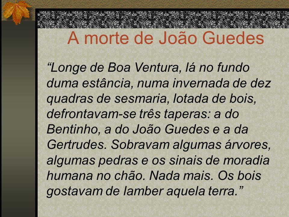 A morte de João Guedes Longe de Boa Ventura, lá no fundo duma estância, numa invernada de dez quadras de sesmaria, lotada de bois, defrontavam-se três