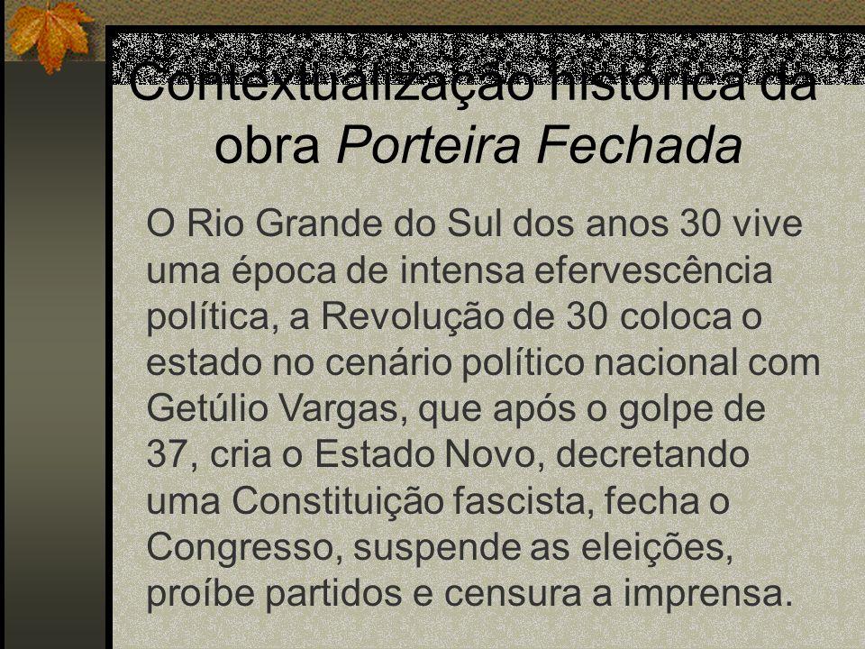 Contextualização histórica da obra Porteira Fechada O Rio Grande do Sul dos anos 30 vive uma época de intensa efervescência política, a Revolução de 3