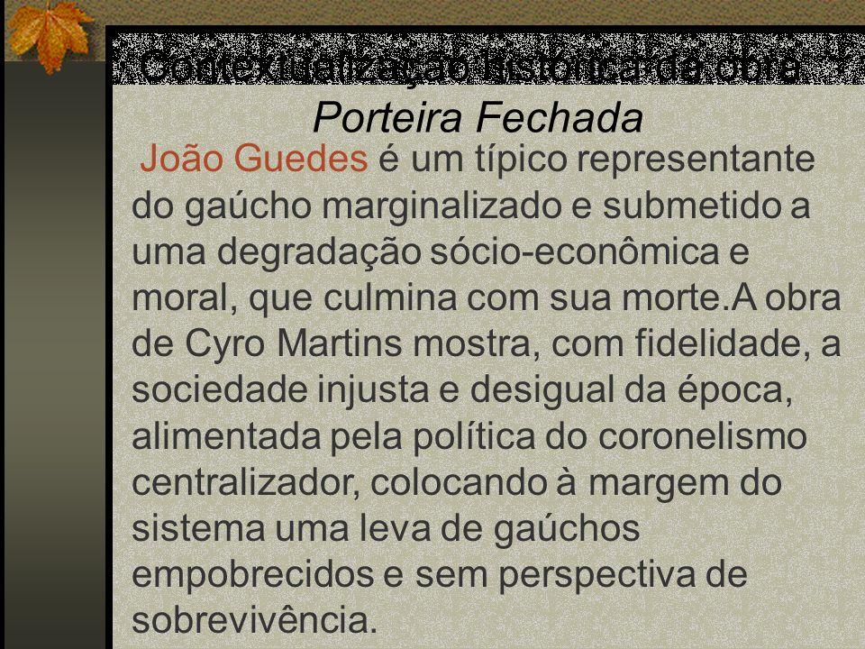 Contextualização histórica da obra Porteira Fechada. João Guedes é um típico representante do gaúcho marginalizado e submetido a uma degradação sócio-