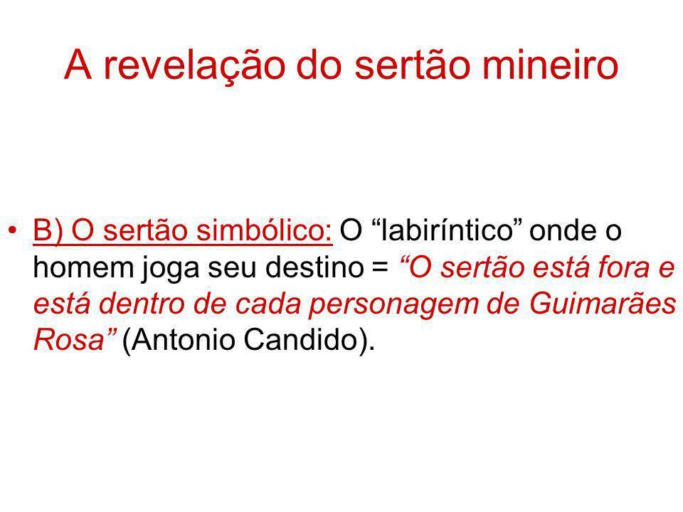 A revelação do sertão mineiro B) O sertão simbólico: O labiríntico onde o homem joga seu destino = O sertão está fora e está dentro de cada personagem