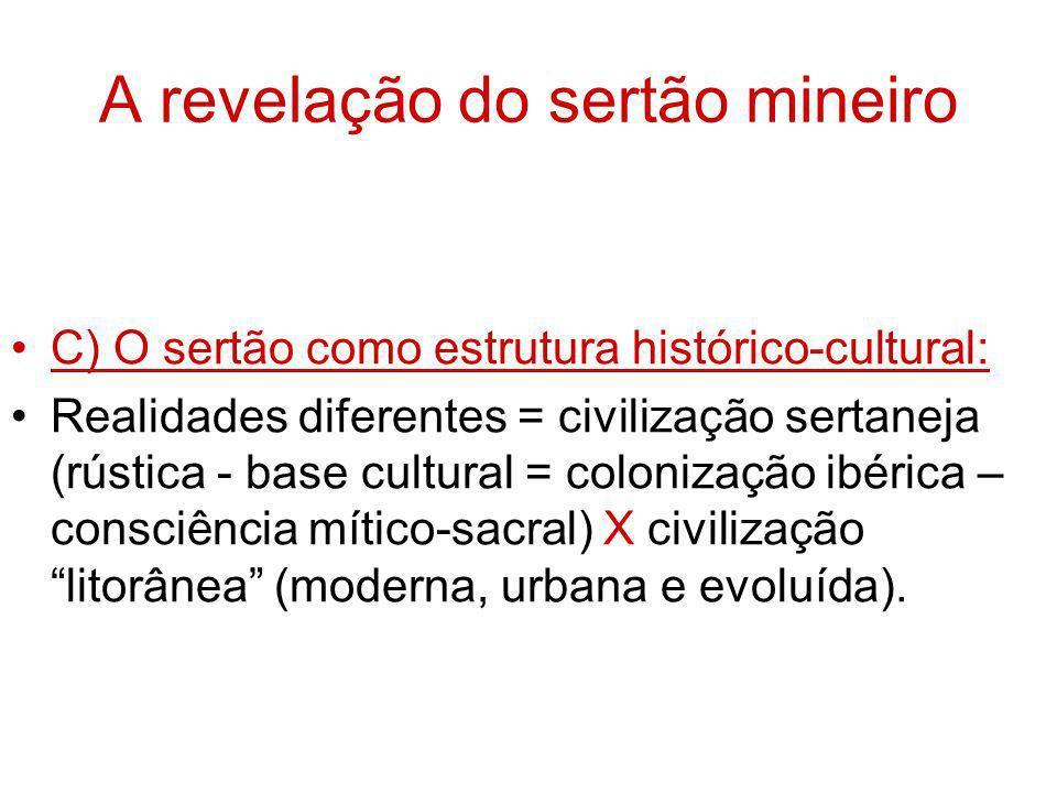 A revelação do sertão mineiro C) O sertão como estrutura histórico-cultural: Realidades diferentes = civilização sertaneja (rústica - base cultural =