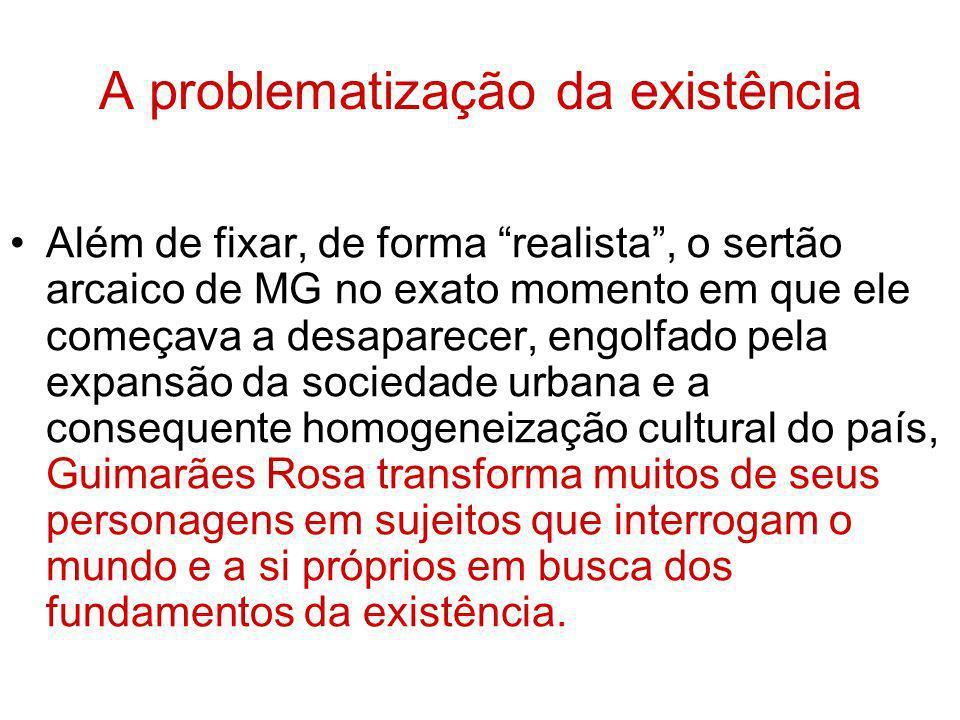A problematização da existência Além de fixar, de forma realista, o sertão arcaico de MG no exato momento em que ele começava a desaparecer, engolfado
