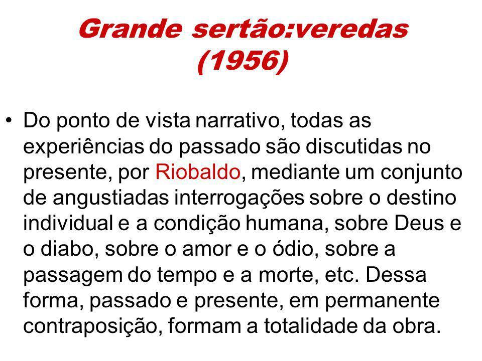 Grande sertão:veredas (1956) Do ponto de vista narrativo, todas as experiências do passado são discutidas no presente, por Riobaldo, mediante um conju