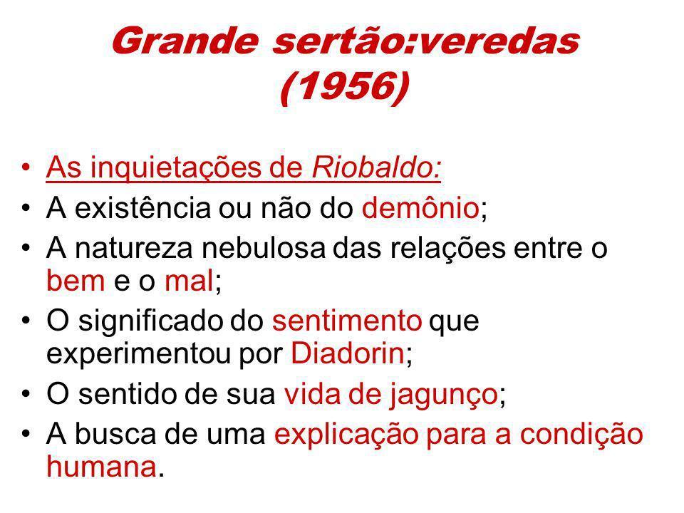 Grande sertão:veredas (1956) As inquietações de Riobaldo: A existência ou não do demônio; A natureza nebulosa das relações entre o bem e o mal; O sign