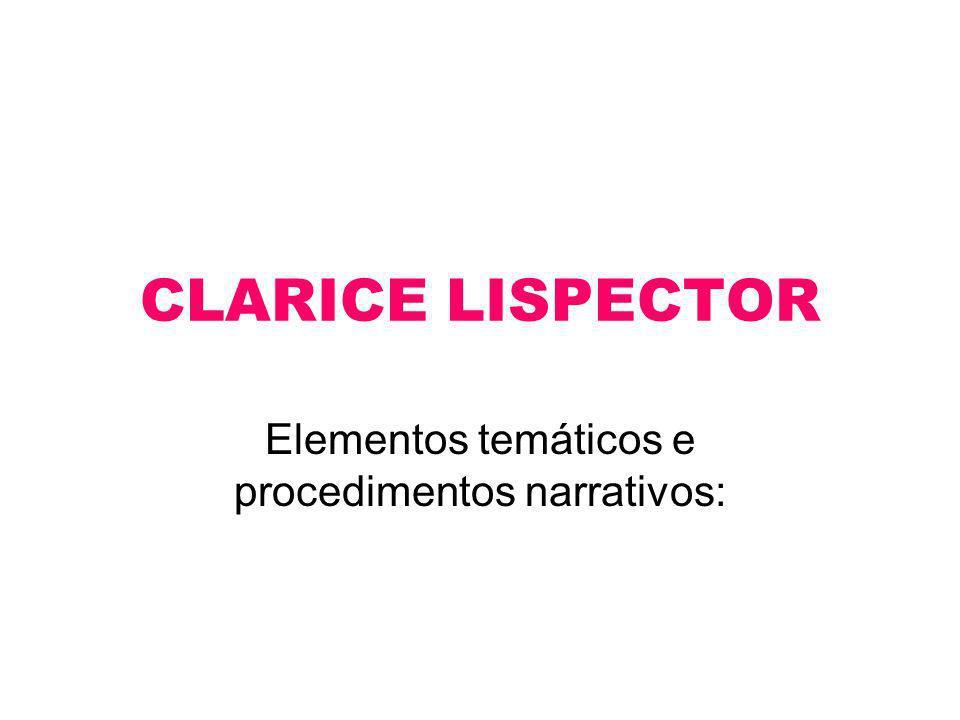 CLARICE LISPECTOR Elementos temáticos e procedimentos narrativos: