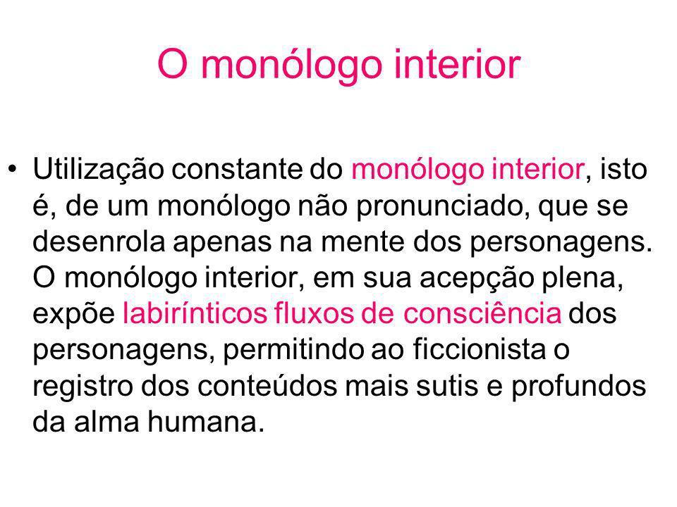 O monólogo interior Utilização constante do monólogo interior, isto é, de um monólogo não pronunciado, que se desenrola apenas na mente dos personagen