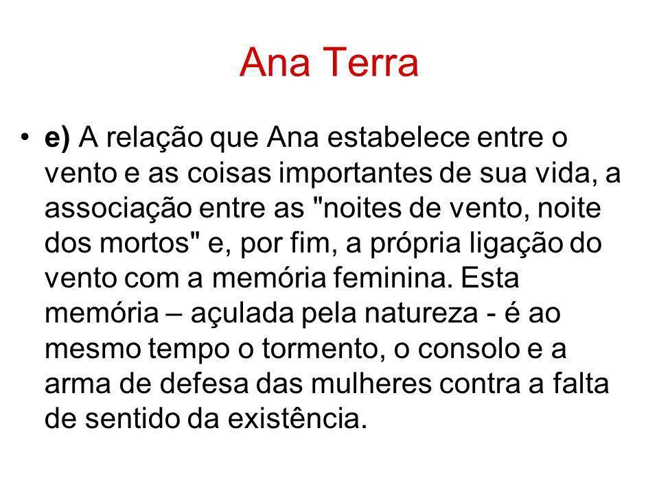 Ana Terra e) A relação que Ana estabelece entre o vento e as coisas importantes de sua vida, a associação entre as