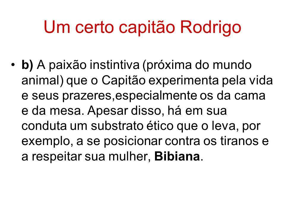 Um certo capitão Rodrigo b) A paixão instintiva (próxima do mundo animal) que o Capitão experimenta pela vida e seus prazeres,especialmente os da cama