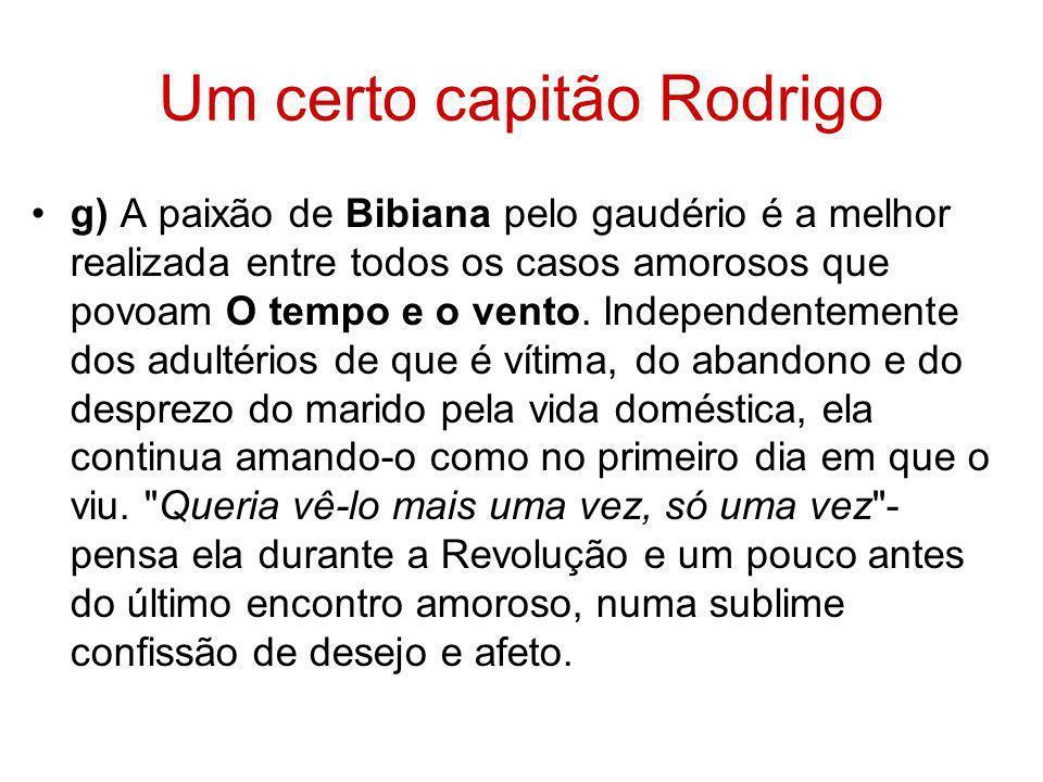 Um certo capitão Rodrigo g) A paixão de Bibiana pelo gaudério é a melhor realizada entre todos os casos amorosos que povoam O tempo e o vento. Indepen