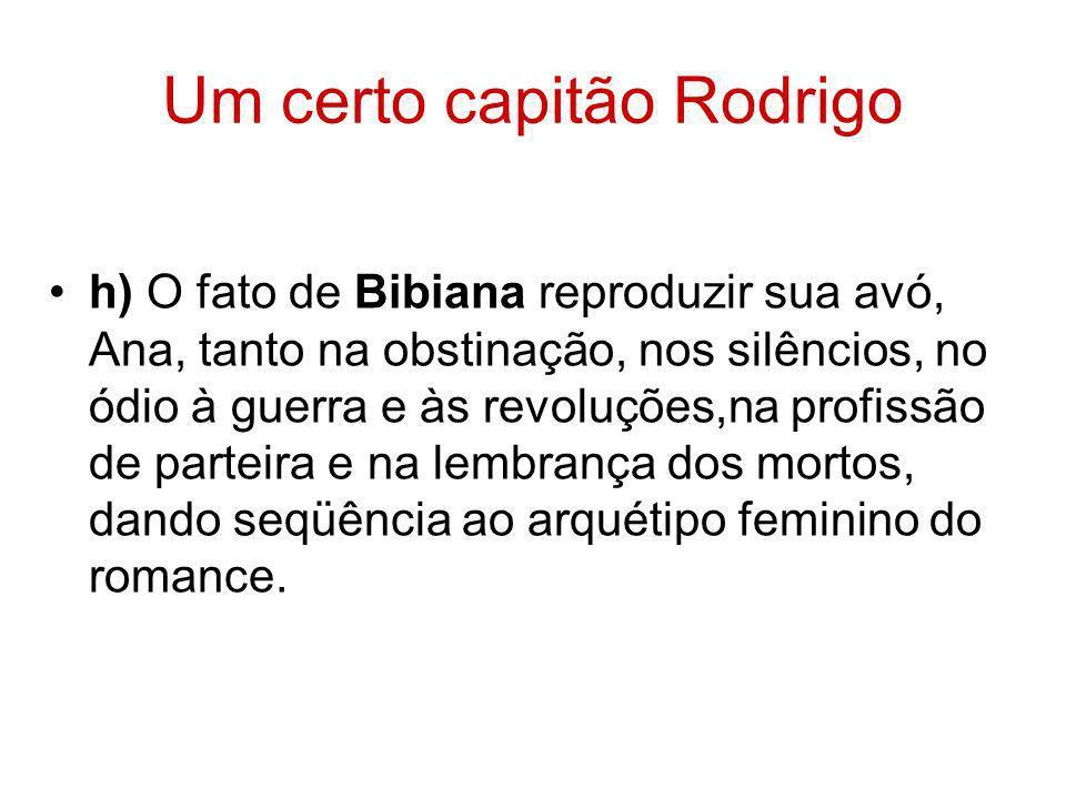 Um certo capitão Rodrigo h) O fato de Bibiana reproduzir sua avó, Ana, tanto na obstinação, nos silêncios, no ódio à guerra e às revoluções,na profiss