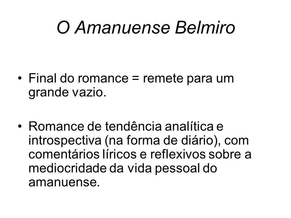 O Amanuense Belmiro Final do romance = remete para um grande vazio. Romance de tendência analítica e introspectiva (na forma de diário), com comentári