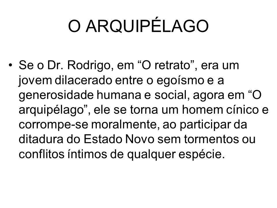 O ARQUIPÉLAGO Se o Dr. Rodrigo, em O retrato, era um jovem dilacerado entre o egoísmo e a generosidade humana e social, agora em O arquipélago, ele se