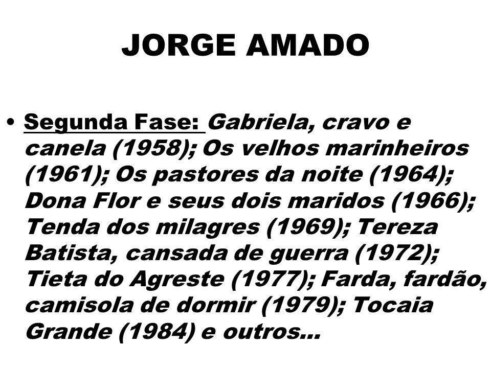 JORGE AMADO Segunda Fase: Gabriela, cravo e canela (1958); Os velhos marinheiros (1961); Os pastores da noite (1964); Dona Flor e seus dois maridos (1