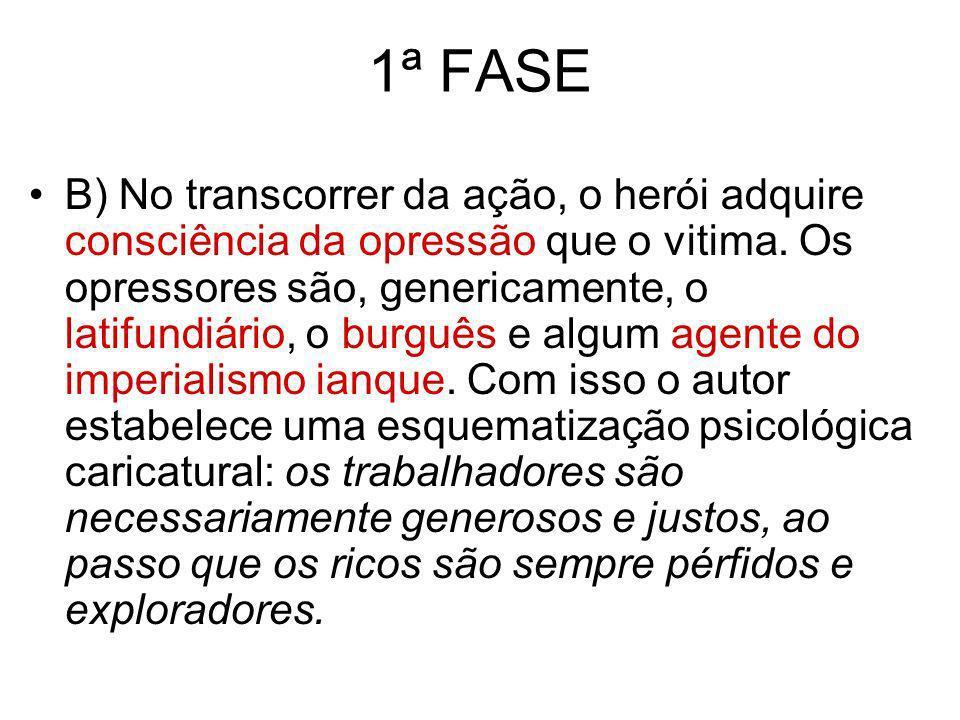 1ª FASE B) No transcorrer da ação, o herói adquire consciência da opressão que o vitima. Os opressores são, genericamente, o latifundiário, o burguês