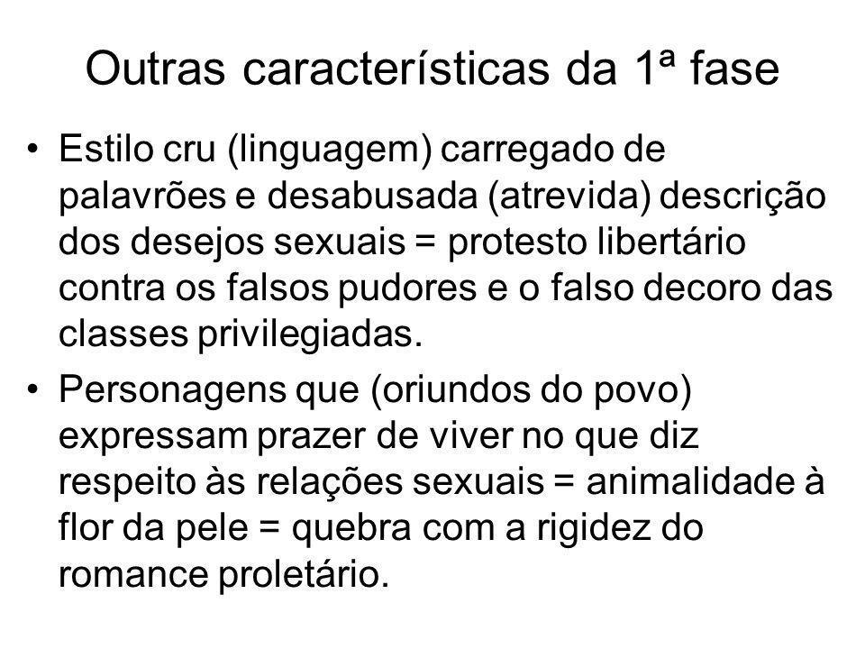 Outras características da 1ª fase Estilo cru (linguagem) carregado de palavrões e desabusada (atrevida) descrição dos desejos sexuais = protesto liber