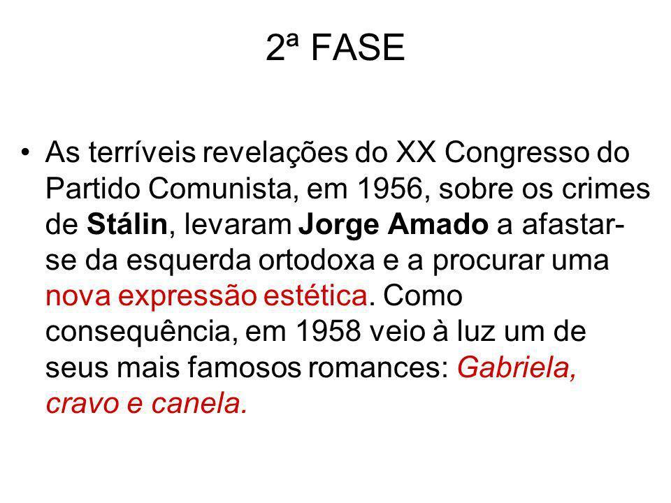2ª FASE As terríveis revelações do XX Congresso do Partido Comunista, em 1956, sobre os crimes de Stálin, levaram Jorge Amado a afastar- se da esquerd