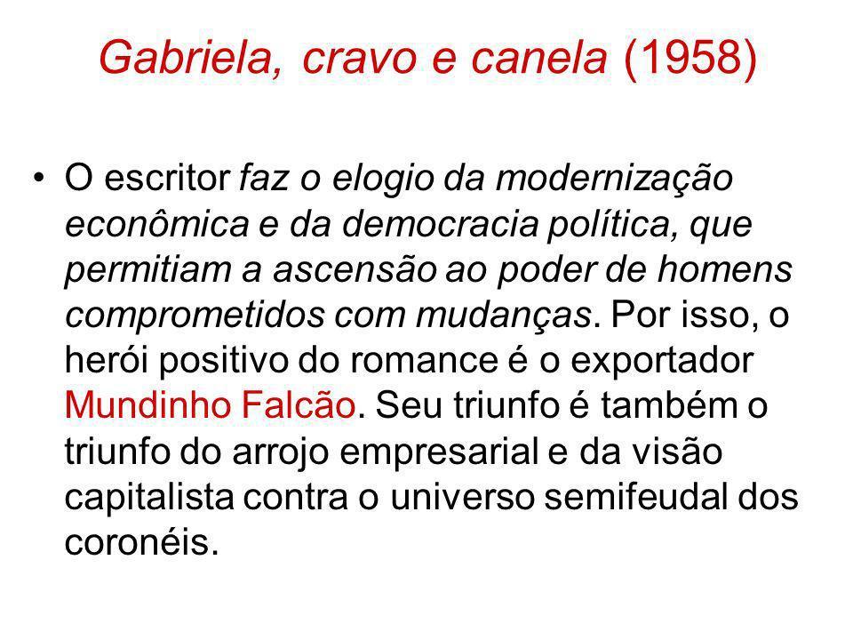 Gabriela, cravo e canela (1958) O escritor faz o elogio da modernização econômica e da democracia política, que permitiam a ascensão ao poder de homen