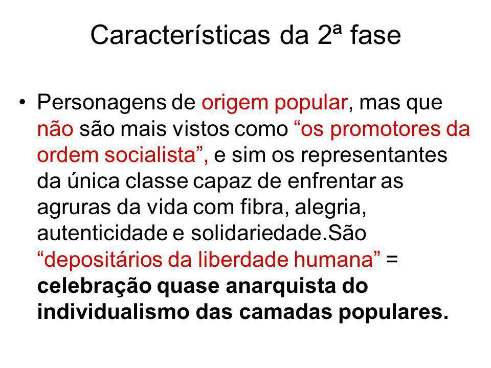Características da 2ª fase Personagens de origem popular, mas que não são mais vistos como os promotores da ordem socialista, e sim os representantes