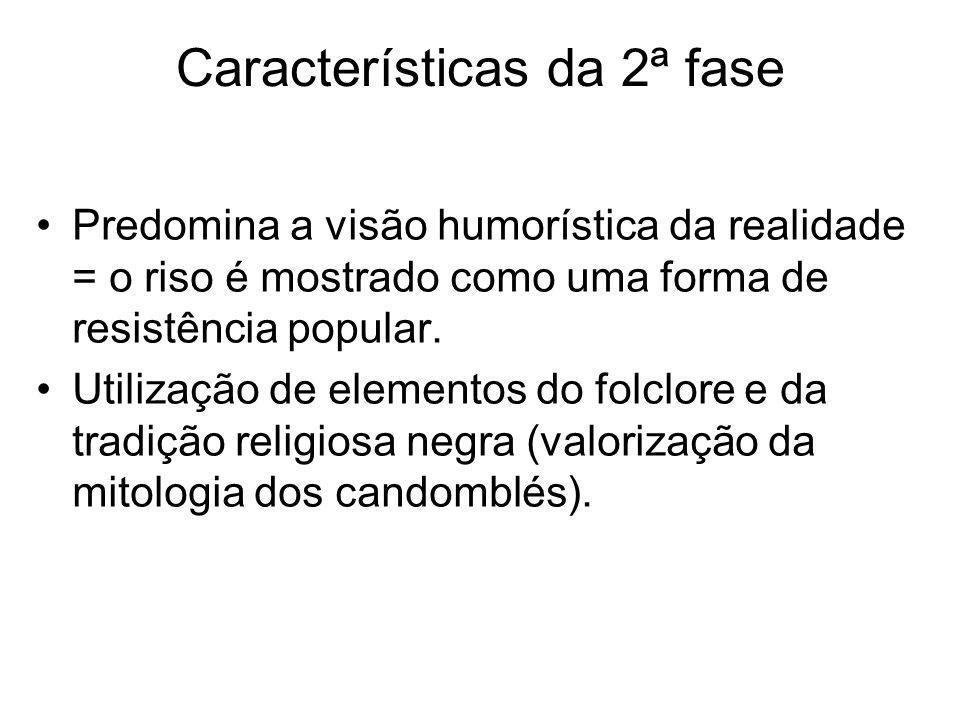 Características da 2ª fase Predomina a visão humorística da realidade = o riso é mostrado como uma forma de resistência popular. Utilização de element
