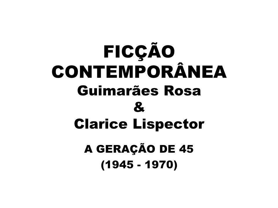 FICÇÃO CONTEMPORÂNEA Guimarães Rosa & Clarice Lispector A GERAÇÃO DE 45 (1945 - 1970)