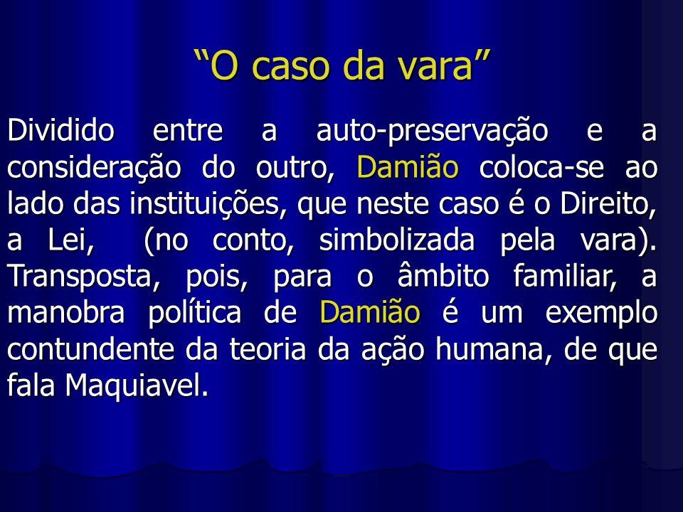 O caso da vara Dividido entre a auto-preservação e a consideração do outro, Damião coloca-se ao lado das instituições, que neste caso é o Direito, a L