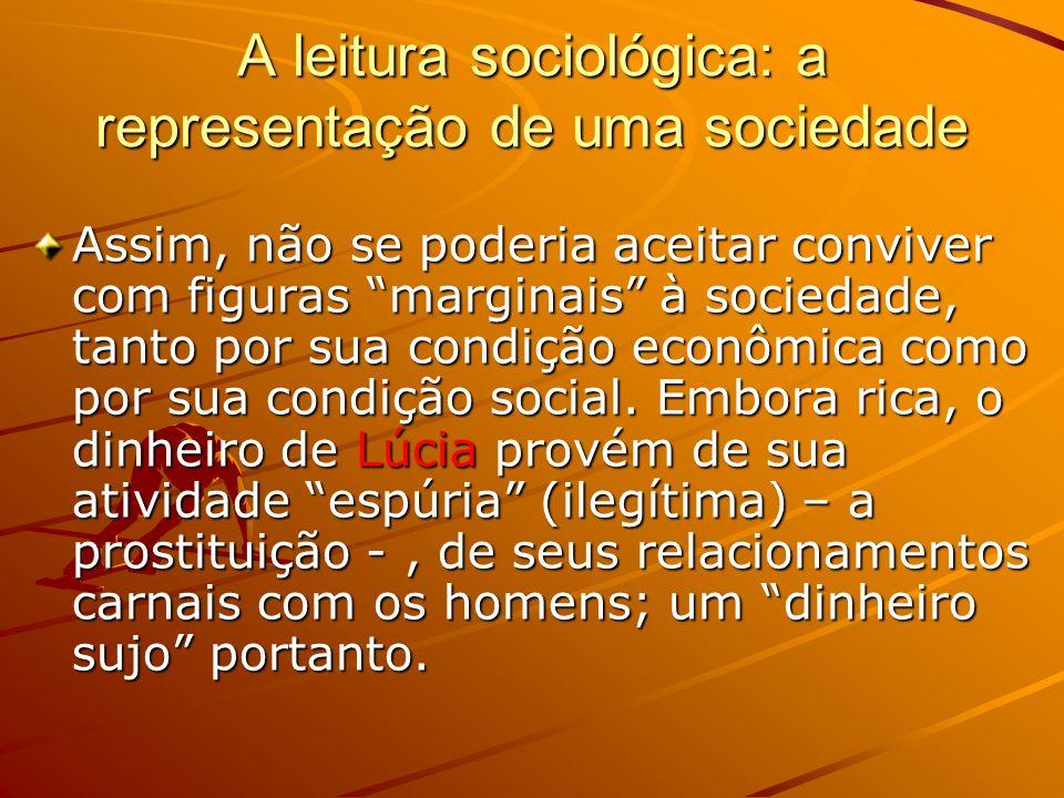 A leitura sociológica: a representação de uma sociedade Assim, não se poderia aceitar conviver com figuras marginais à sociedade, tanto por sua condição econômica como por sua condição social.