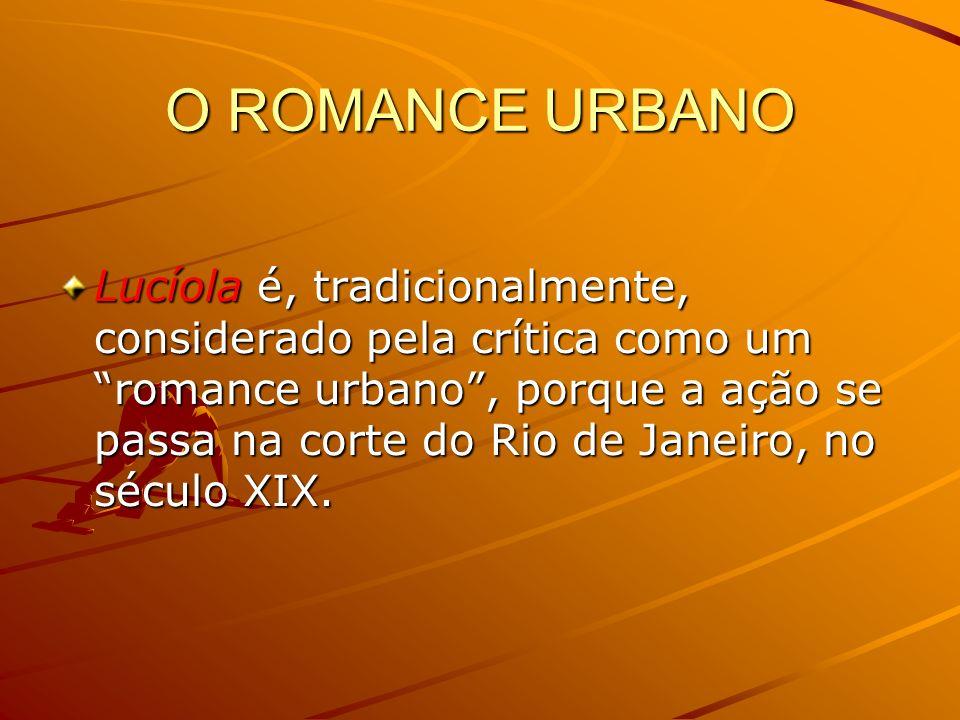 FONTES: ALENCAR, José.Lucíola. Porto Alegre: Leitura XXI, 2009.