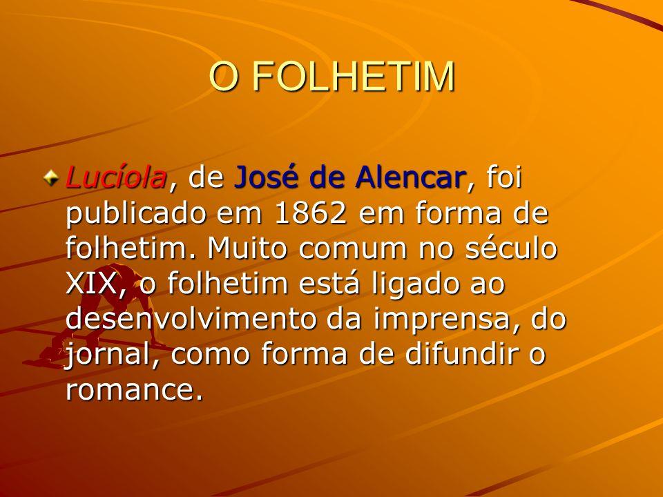 O FOLHETIM Lucíola, de José de Alencar, foi publicado em 1862 em forma de folhetim.