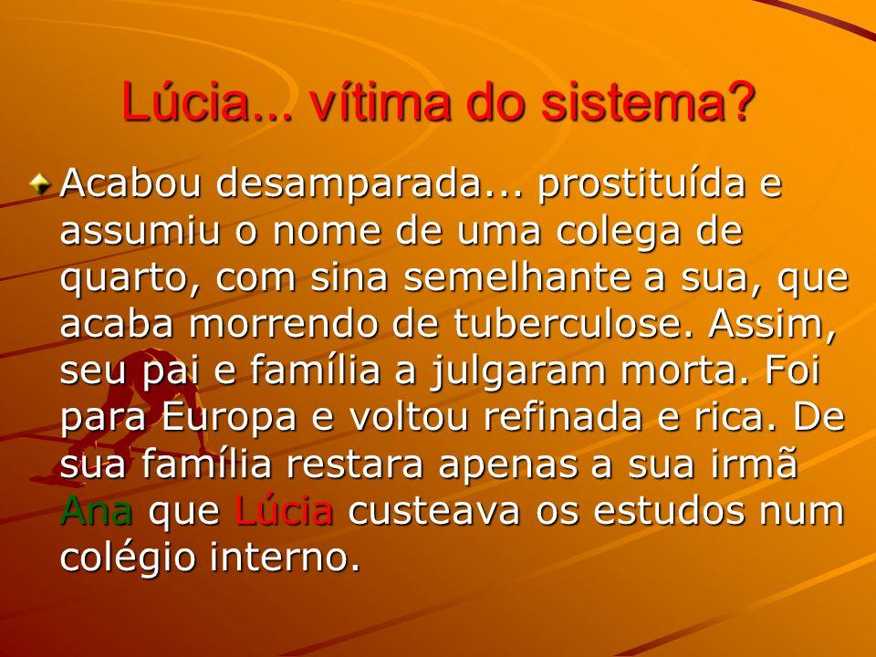 Lúcia...vítima do sistema. Acabou desamparada...