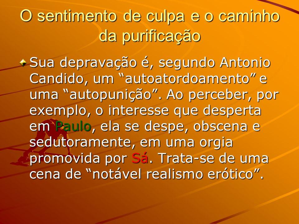 O sentimento de culpa e o caminho da purificação Sua depravação é, segundo Antonio Candido, um autoatordoamento e uma autopunição.