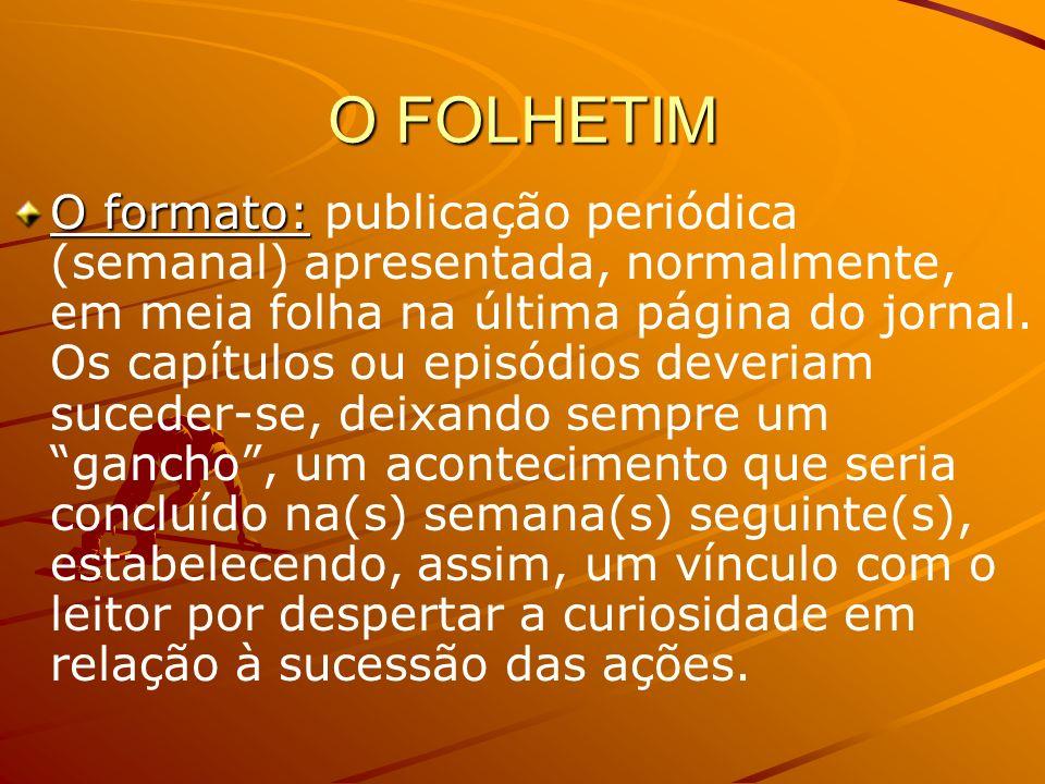 O FOLHETIM E A TELENOVELA De forma geral, a telenovela brasileira tem uma estrutura folhetinesca em todos os sentidos: no modo de apresentação, no público alvo, no desenrolar da ação, bem como na caracterização das personagens.