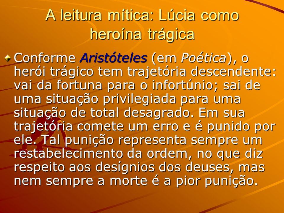 A leitura mítica: Lúcia como heroína trágica Lúcia começa a narrativa numa situação de prestígio: a mulher mais cobiçada da corte, a mais bela cortesã, a mais desejada pelos homens e a mais invejada pelas mulheres.