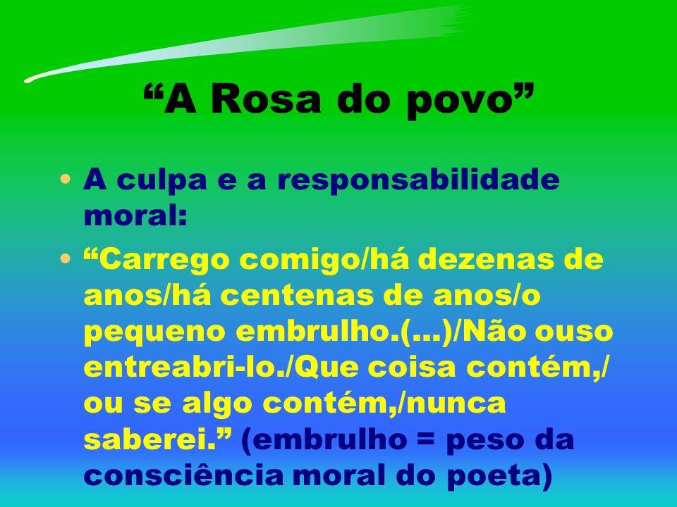 A Rosa do povo A culpa e a responsabilidade moral: Carrego comigo/há dezenas de anos/há centenas de anos/o pequeno embrulho.(...)/Não ouso entreabri-l