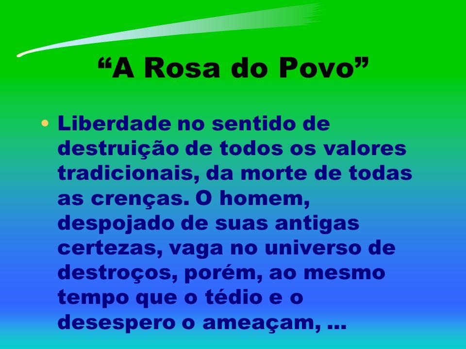 A Rosa do Povo Liberdade no sentido de destruição de todos os valores tradicionais, da morte de todas as crenças. O homem, despojado de suas antigas c
