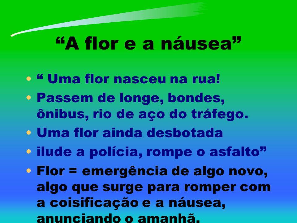 A flor e a náusea Uma flor nasceu na rua.Passem de longe, bondes, ônibus, rio de aço do tráfego.