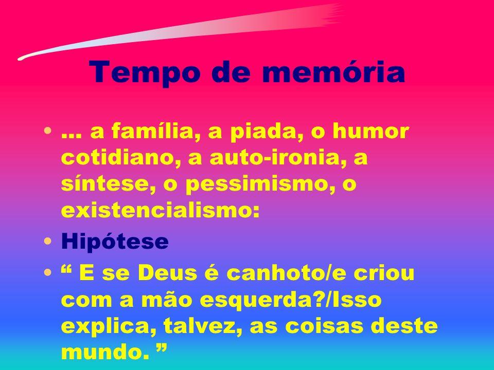 Tempo de memória... a família, a piada, o humor cotidiano, a auto-ironia, a síntese, o pessimismo, o existencialismo: Hipótese E se Deus é canhoto/e c